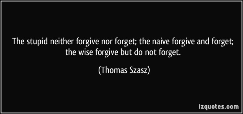 quote-the-stupid-neither-forgive-nor-forget-the-naive-forgive-and-forget-the-wise-forgive-but-do-not-thomas-szasz-181852